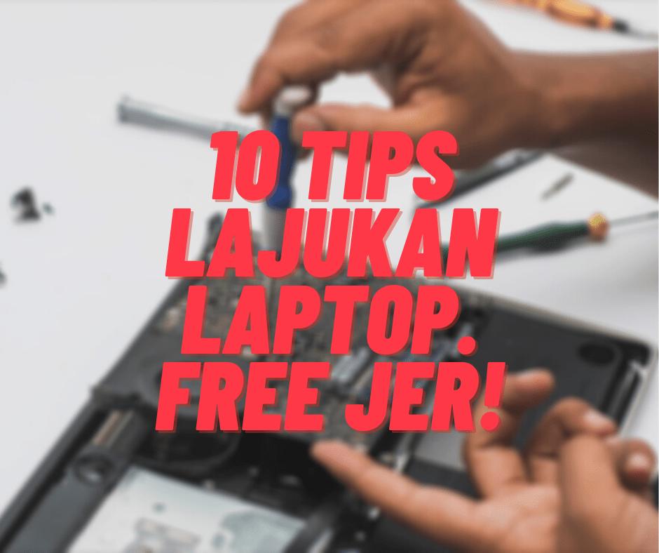 10 Tips & Trik Lajukan Laptop Anda Tanpa Perlu Keluarkan Duit
